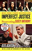 Imperfect Justice Updated Ed: Prosecuting Casey Anthony: Jeff Ashton: Amazon.com: Kindle Store