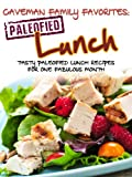 Tasty Paleofied Lunch Recipes For One Fabulous Month (Family Paleo Diet Recipes, Caveman Family Favorite Cookbooks Book 2)