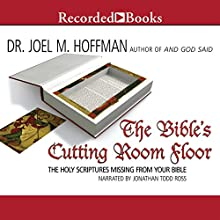 The Bible's Cutting Room Floor: The Holy Scriptures Missing from Your Bible (       UNABRIDGED) by Joel M. Hoffman Narrated by Jonathan Todd Ross