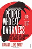 Richard Parry People Who Eat Darkness: Love, Grief and a Journey into Japan's Shadows