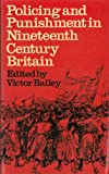 Policing and Punishment in Nineteenth Century Britain