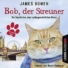 Bob, der Streuner: Die Geschichte einer außergewöhnlichen Katze Hörbuch von James Bowen Gesprochen von: Bernd Reheuser