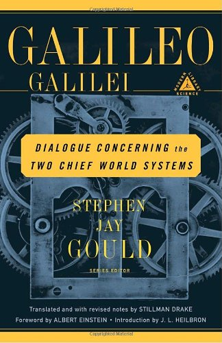 Dialogue Concerning the Two Chief World Systems: Ptolemaic and Copernican: Galileo Galilei, Stillman Drake, J. L. Heilbron, Albert Einstein: 9780375757662: Amazon.com: Books