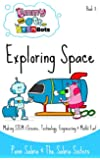 Exploring Space. Making Science,Technology, Engineering & Math Fun and Easy! (Ages 3-8) (Emmy and Ott The STEMBots)