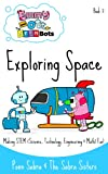 img - for Exploring Space. Making Science,Technology, Engineering & Math Fun and Easy! (Ages 3-8) (Emmy and Ott The STEMBots) book / textbook / text book