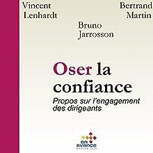 Oser la confiance : Propos sur l'engagement des dirigeants   Livre audio Auteur(s) : Bruno Jarrosson, Vincent Lenhardt, Bertrand Martin Narrateur(s) : Bruno Jarrosson
