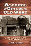 Alcohol and Opium in the Old West: Use, Abuse and Influence