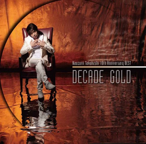 "Naozumi Takahashi 10th Anniversary BEST""DECADE GOLD"""