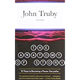The Anatomy of Story: 22 Steps to Becoming a Master Storytellerpar John Truby