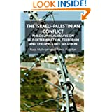 The Israeli-Palestinian Conflict: Philosophical Essays on Self-Determination, Terrorism and the One-State Solution...