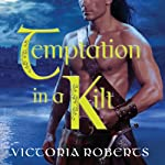 Temptation in a Kilt: Bad Boys of the Highlands, Book 1 (       UNABRIDGED) by Victoria Roberts Narrated by Elizabeth Wiley