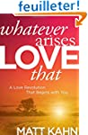 Whatever Arises, Love That: A Love Re...