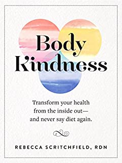 Book Cover: Body Kindness: Transform Your Health from the Inside Out--and Never Say Diet Again