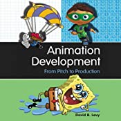 Animation Development: From Pitch to Production | [David B. Levy]