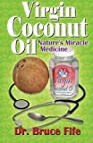 Virgin Coconut Oil: Nature's Miracle Medicine (Perfect Paperback) Bruce Fife