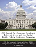 img - for Crs Report for Congress: Broadband Internet Access and the Digital Divide: Federal Assistance Programs book / textbook / text book