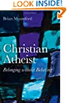 Christian Atheist: Belonging without...