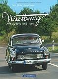 Wartburg: Alle Modelle 1953-1991. Ein Bildband zu Ausstattung, Geschichte und Insiderinfos zu Wartburg 311 und 353 und den Werkhallen in Eisenach; inkl Prototypen, die nie in Serie gehen durften