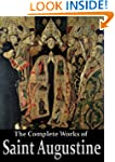 The Complete Works of Saint Augustine...