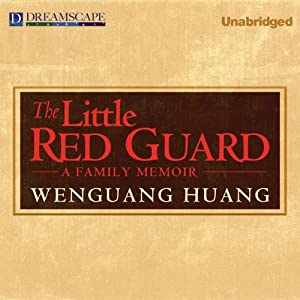 The Little Red Guard: A Family Memoir | [Wenguang Huang]