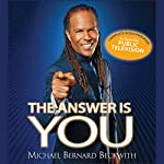 The Answer Is You: Waking Up to Your True Potential | Michael Bernard Beckwith
