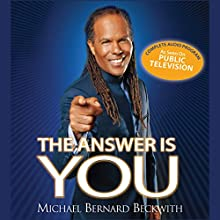 The Answer Is You: Waking Up to Your True Potential (       UNABRIDGED) by Michael Bernard Beckwith Narrated by Michael Bernard Beckwith