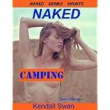 NAKED Camping (NAKED Series Shorts) (New Erotic Fiction) ~ Kendall Swan