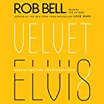 Velvet Elvis: Repainting the Christian Faith | Rob Bell