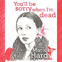 You'll Be Sorry When I'm Dead (       UNABRIDGED) by Marieke Hardy Narrated by Alison Bell