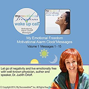 My Emotional Freedom Wake UP Call (TM) Morning Motivating Messages - Volume 1 Speech