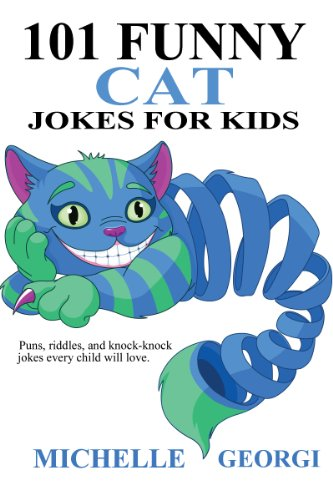 Michelle Georgi - 101 Funny Cat Jokes for Kids: Puns, Riddles, and Knock-Knock Jokes Every Child Will Love