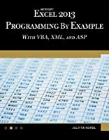 Microsoft Excel 2013 Programming by Example with VBA, XML, and ASP Front Cover