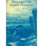 img - for [(Building the King's Highway: Labor, Society, and Family on Mexico's Caminos Reales, 1757-1804 )] [Author: Bruce A. Castleman] [Apr-2005] book / textbook / text book