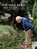 By Stanley Kunitz The Wild Braid: A Poet Reflects on a Century in the Garden (First Edition)