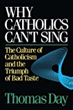 Why Catholics Can't Sing: The Culture of Catholicism and the Triumph of Bad Taste
