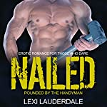 Nailed: Pounded by the Handyman: Erotic Romance for Those Who Dare | Lexi Lauderdale