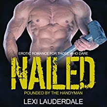 Nailed: Pounded by the Handyman: Erotic Romance for Those Who Dare (       UNABRIDGED) by Lexi Lauderdale Narrated by Nikki Diamond