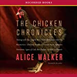 Chicken Chronicles: Sitting with the Angels Who Have Returned with My Memories: Glorious, Rufus, Gertrude Stein, Splendor, Hortensia, Agnes of God, The Gladyses, & Babe | Alice Walker