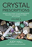 Crystal Prescriptions: Crystal Solutions to Electromagnetic Pollution and Geopathic Stress: An A-Z Guide