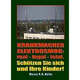 Krankmacher Elektrosmog: real - legal - letal: Schützen Sie sich und Ihre Kinder!