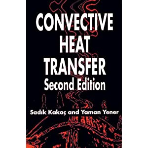 Convective Heat Transfer: Second Edition Sadik Kakac and Yaman Yenner