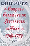 The Corpus of Clandestine Literature in France, 1769-1789 (0393332675) by Darnton, Robert