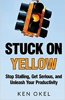 Stuck On Yellow: Stop Stalling, Get Serious, And Unleash Your Productivity