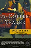 The Coffee Trader: A Novel (Ballantine Reader's Circle) (0375760903) by David Liss