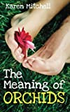 The Meaning of Orchids Karen Mitchell