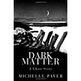 Dark Matter: A Ghost Storyby Michelle Paver