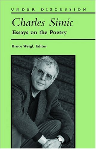 Charles Simic: Essays on the Poetry (Under Discussion)