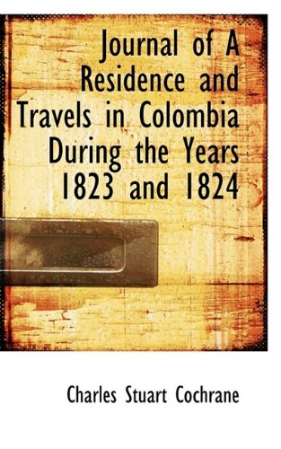 Journal of A Residence and Travels in Colombia During the Years 1823 and 1824