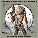 The Year's Top Short SF Novels 3 Audiobook by Elizabeth Bear, Jay Lake, Steven Popkes, Robert Reed, Walter Jon Williams Narrated by Tom Dheere, Nancy Linari, Dara Rosenberg