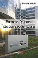 Business Objects : les Clefs pour Réussir